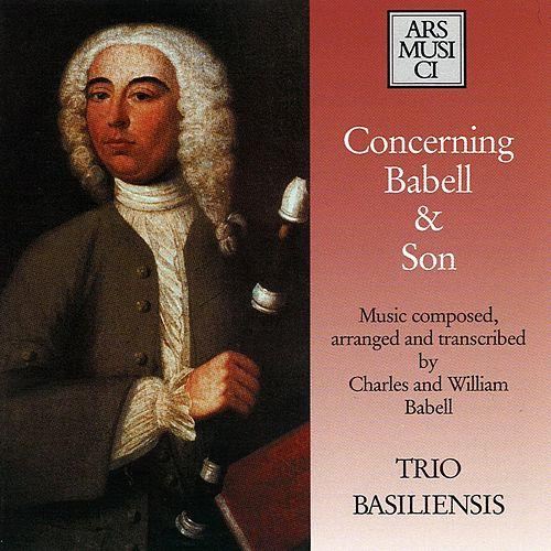 Concerning Babell & Son Music composed, arranged and collected by Charles & William Babell ARS MUSICI 1167-2